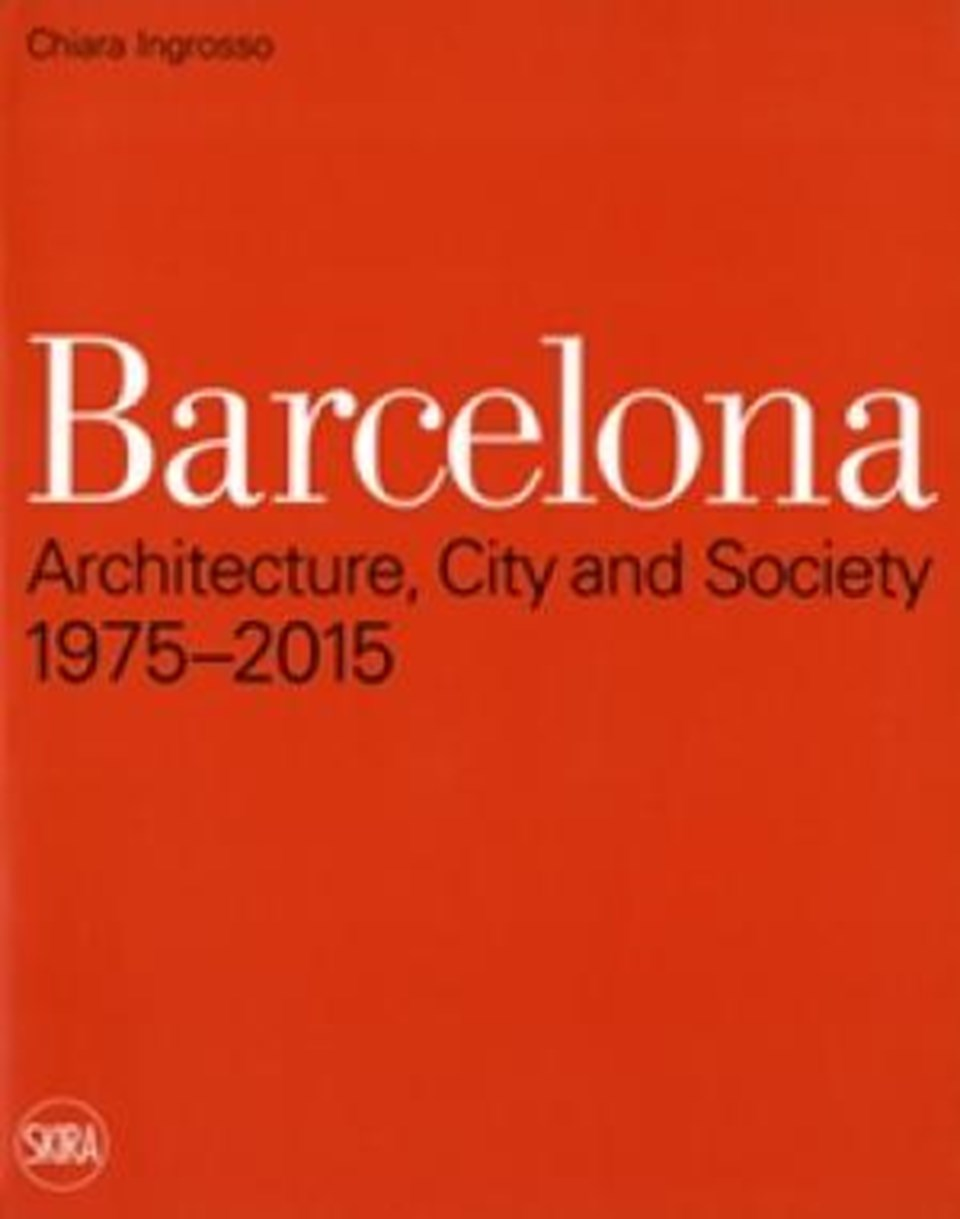 Barcelona: Architecture, Ciy and Society 1975-2015